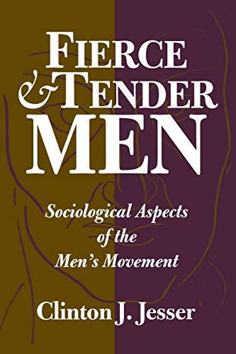 Fierce and Tender Men: Sociological Aspects of: Clinton J. Jesser