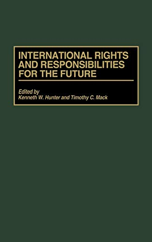 International Rights and Responsibilities for the Future: Hunter, Kenneth W., Mack, Timothy