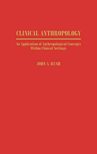 9780275955717: Clinical Anthropology: An Application of Anthropological Concepts Within Clinical Settings (Economic History; 180)