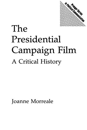 9780275955809: The Presidential Campaign Film: A Critical History (Praeger Series in Political Communication)