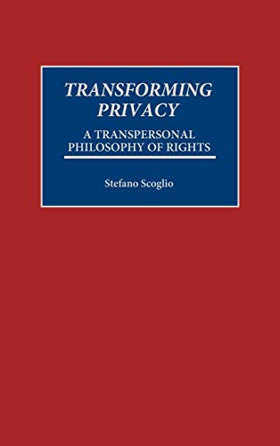 9780275956073: Transforming Privacy: A Transpersonal Philosophy of Rights
