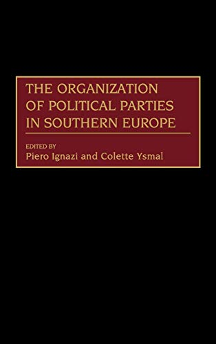9780275956127: The Organization of Political Parties in Southern Europe (Political Parties Series)