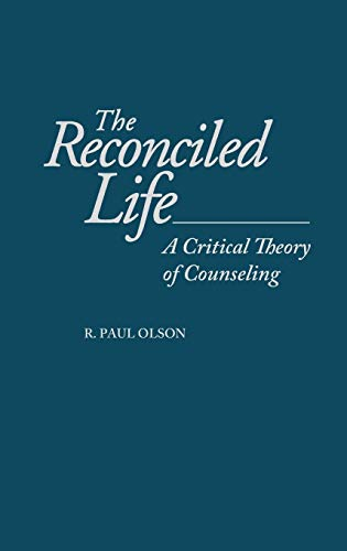 9780275956301: The Reconciled Life: A Critical Theory of Counseling