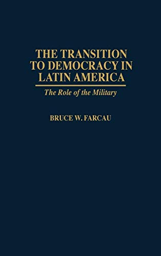 9780275956363: The Transition to Democracy in Latin America: The Role of the Military