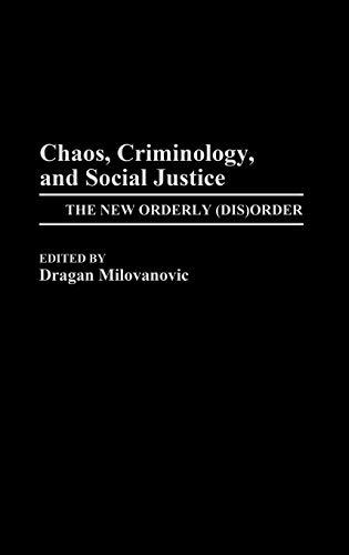 Chaos, Criminology, and Social Justice: The New Orderly (Dis)Order: Dragan Milovanovic
