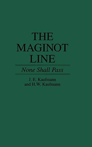 The Maginot Line None Shall Pass: Kaufmann, J.E. And H.W.Kaufmann