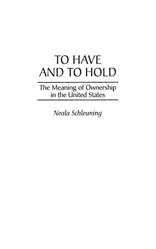 9780275957230: To Have and To Hold: The Meaning of Ownership in the United States