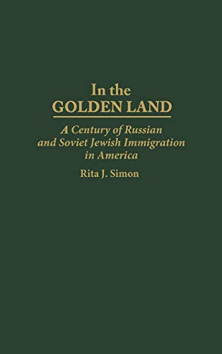 9780275957315: In the Golden Land: A Century of Russian and Soviet Jewish Immigration in America (167)