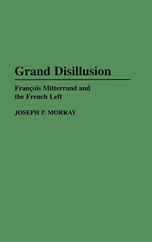 9780275957353: Grand Disillusion: Francois Mitterrand and the French Left