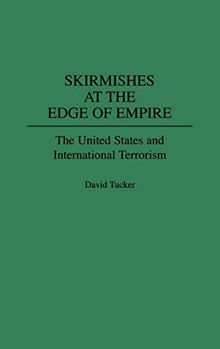 9780275957629: Skirmishes at the Edge of Empire: The United States and International Terrorism (Collection)