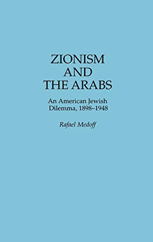 9780275958244: Zionism and the Arabs: An American Jewish Dilemma, 1898-1948