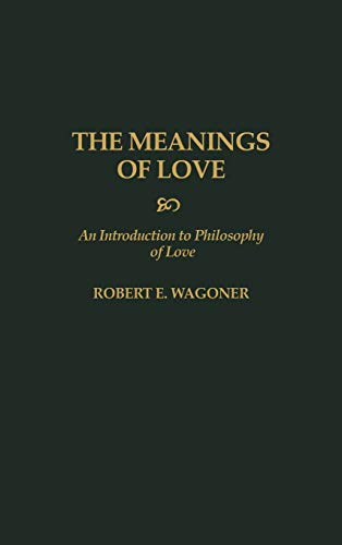 9780275958398: The Meanings of Love: An Introduction to Philosophy of Love