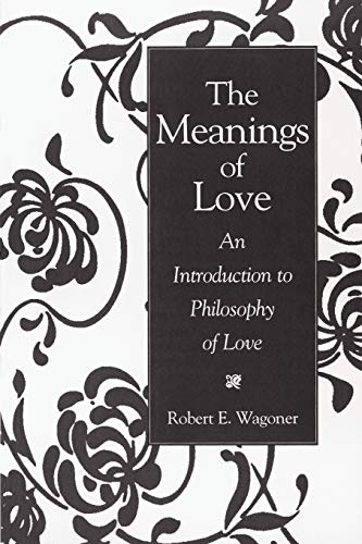 9780275958404: The Meanings of Love: An Introduction to Philosophy of Love
