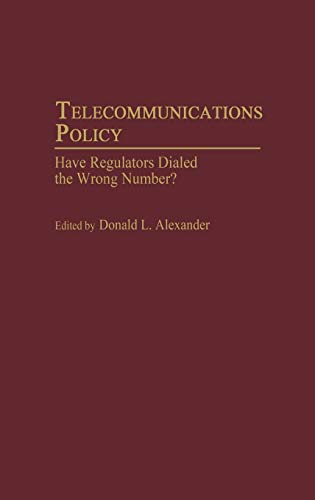 Telecommunications Policy: Have Regulators Dialed the Wrong Number?: Donald L. Alexander