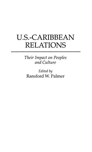9780275958596: U.S.-Caribbean Relations: Their Impact on Peoples and Culture