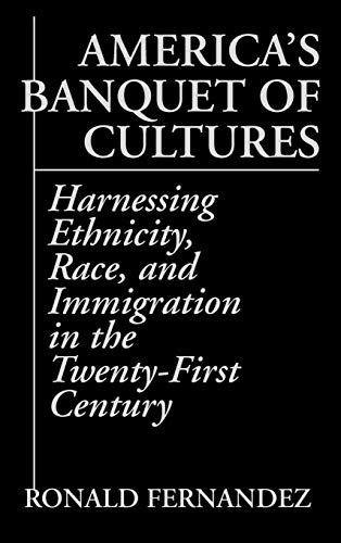9780275958718: America's Banquet of Cultures: Harnessing Ethnicity, Race, and Immigration in the Twenty-First Century