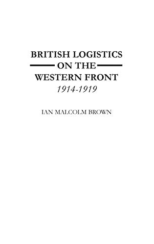 9780275958947: British Logistics on the Western Front: 1914-1919