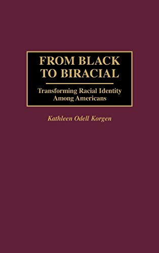 From Black to Biracial : Transforming Racial Identity Among Americans: Korgen, Kathleen O.