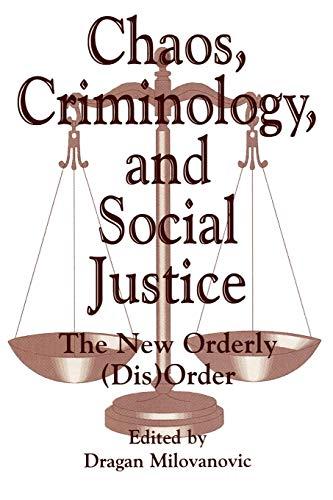 9780275959128: Chaos, Criminology, and Social Justice: The New Orderly (Dis)Order (Praeger Series in Criminology & Crime Control Policy)