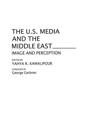 9780275959142: The U.S. Media and the Middle East: Image and Perception (Contributions to the Study of Mass Media and Communications)