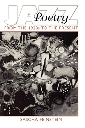 Jazz Poetry: From the 1920s to the Present (Contributions to the Study of Music and Dance) (0275959155) by Feinstein, Sascha