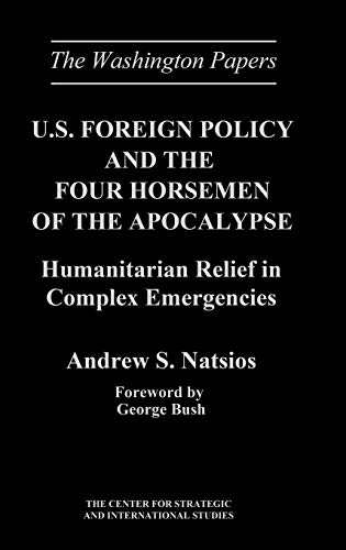 9780275959203: U.S. Foreign Policy and the Four Horsemen of the Apocalypse: Humanitarian Relief in Complex Emergencies (The Washington Papers)