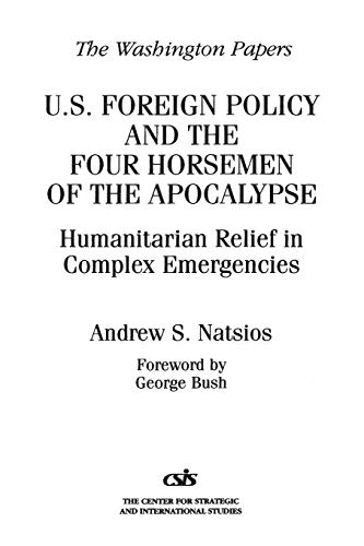 9780275959210: U.S. Foreign Policy and the Four Horsemen of the Apocalypse: Humanitarian Relief in Complex Emergencies (Washington Papers (Paperback))