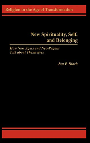 9780275959579: New Spirituality, Self, and Belonging: How New Agers and Neo-Pagans Talk about Themselves (Religion in the Age of Transformation)