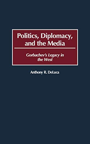 9780275959685: Politics, Diplomacy, and the Media: Gorbachev's Legacy in the West