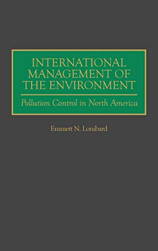 9780275960049: International Management of the Environment: Pollution Control in North America