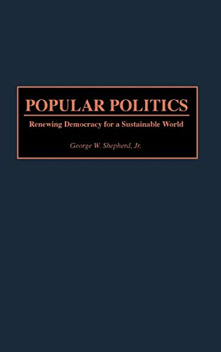 POPULAR POLITICS: RENEWING DEMOCRACY IN A SUSTAINABLE WORLD [HARDBACK]