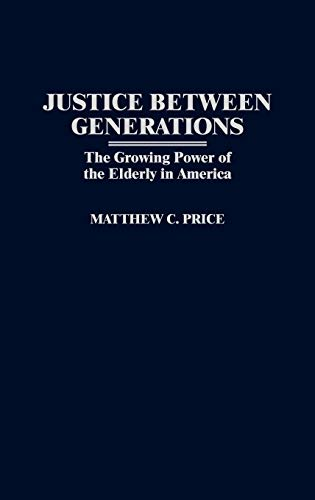 9780275960124: Justice Between Generations: The Growing Power of the Elderly in America