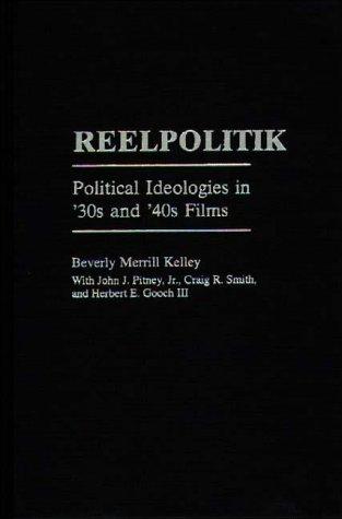 Reelpolitik: Political Ideologies in '30s and '40s Films (Praeger Series in Political ...