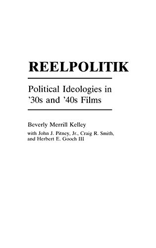 9780275960186: Reelpolitik: Political Ideologies in '30s and '40s Films (Praeger Series in Political Communication (Hardcover))