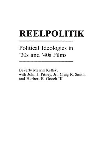 9780275960193: Reelpolitik: Political Ideologies in '30s and '40s Films (Praeger Series in Political Communication (Paperback))