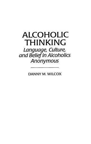 9780275960490: Alcoholic Thinking: Language, Culture, and Belief in Alcoholics Anonymous