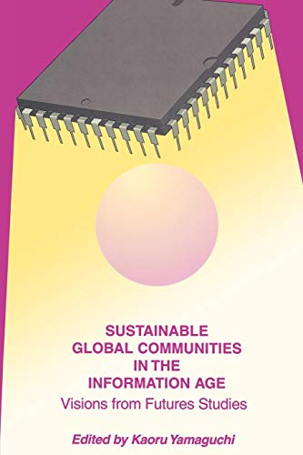 9780275960629: Sustainable Global Communities in the Information Age: Visions from Futures Studies (Praeger Studies on the 21st Century)