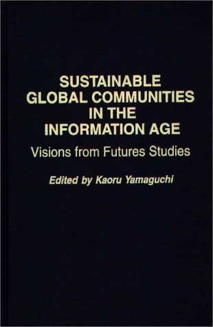9780275960636: Sustainable Global Communities in the Information Age: Visions from Futures Studies (Praeger Studies on the 21st Century)