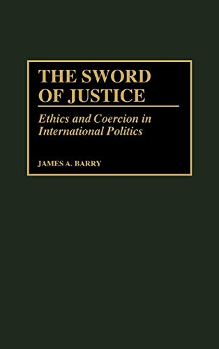 9780275960926: The Sword of Justice: Ethics and Coercion in International Politics (Washington Papers; 176)