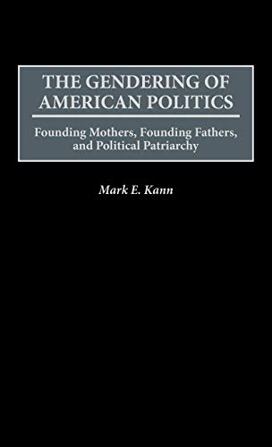 9780275961114: The Gendering of American Politics: Founding Mothers, Founding Fathers, and Political Patriarchy