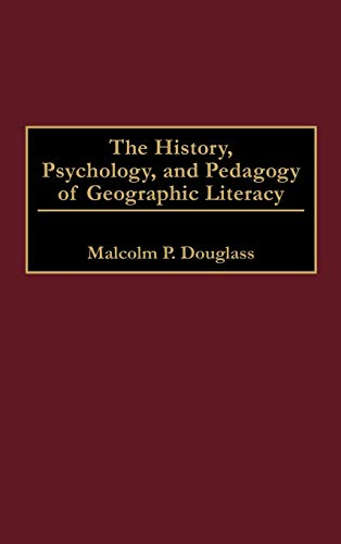 9780275961381: The History, Psychology, and Pedagogy of Geographic Literacy