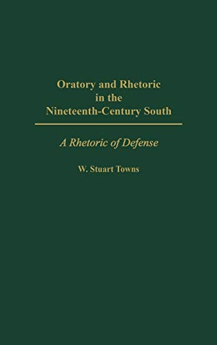 9780275962234: Oratory and Rhetoric in the Nineteenth-Century South: A Rhetoric of Defense