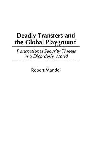 9780275962289: Deadly Transfers and the Global Playground: Transnational Security Threats in a Disorderly World