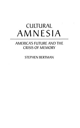 9780275962302: Cultural Amnesia: America's Future and the Crisis of Memory