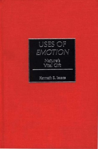 9780275962364: Uses of Emotion: Nature's Vital Gift