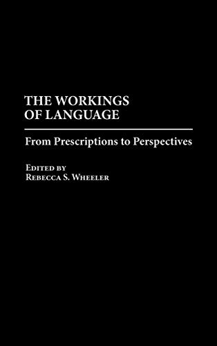 9780275962456: The Workings of Language: From Prescriptions to Perspectives