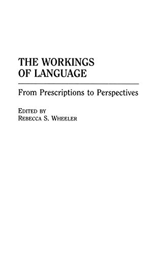 9780275962463: The Workings of Language: From Prescriptions to Perspectives