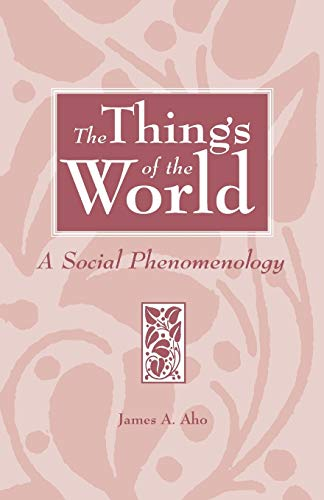 The Things of the World: A Social: Aho, James Alfred
