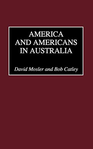 America and Americans in Australia: Mosler, David;Catley, Bob;Catley,