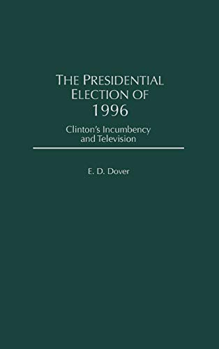 9780275962593: The Presidential Election of 1996: Clinton's Incumbency and Television